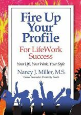 Fire up Your Profile for LifeWork Success by Nancy J. Miller (2012, Paperback)