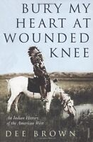 Bury My Heart At Wounded Knee: An Indian History of the American West,Dee Brown