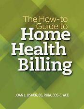 NEW The How-to Guide to Home Health Billing by HCPro