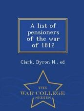A List of Pensioners of the War of 1812 - War College Series (2015, Paperback)