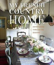 My French Country Home : Entertaining Through the Seasons by Sharon Santoni...