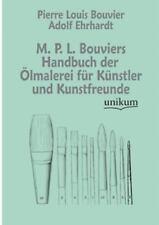 M. P. L. Bouviers Handbuch Der ?lmalerei F?r K?nstler Und Kunstfreunde (germa...