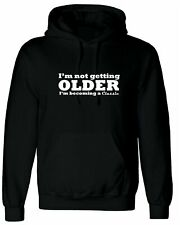 I'm not getting older, Personalised Hoodie Custom Hooded Men T Shirt Top Design