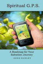 Spiritual G. P. S. : A Roadmap for Your Salvation Journey by Greg Hadley...