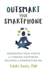 Outsmart Your Smartphone: Conscious Tech Habits for Finding Happiness #x3531