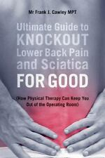 Ultimate Guide to Knockout Lower Back Pain and Sciatica for Good : (How...