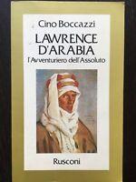 Lawrence D'Arabia. L'avventuriero dell'Assoluto - Cino Boccazzi - Rusconi - 1982