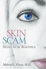 Skin Scam : Dying to Be Beautiful by Melvin L. Elson (2013, Paperback)