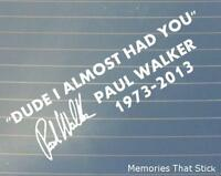 Paul Walker I almost had you Car Window Bumper JDM  VW DUB Vinyl Decal Sticker