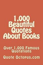 1,000 Beautiful Quotes about Books : Over 1,000 Famous Quotations by Quote...