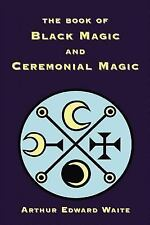 Book of Black Magic and Ceremonial Magic: By Arthur Edward Waite