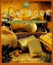 The Soap Book : Simple Herbal Recipes by Sandy Maine (1995, Paperback)