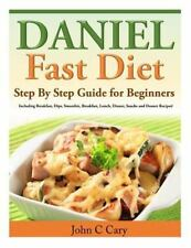 Daniel Fast Diet : Step by Step Guide for Beginners Including Breakfast, Dips...