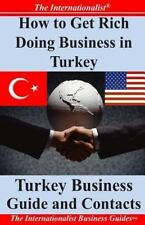 How to Get Rich Doing Business in Turkey : Turkey Business Guide and Contacts...