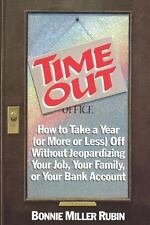 Time Out : How to Take a Year (or More or Less) off Without Jeopardizing Your...
