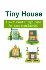 Tiny House: How to Build a Tiny House for Less Than $20,000 : Tiny House,Tiny...