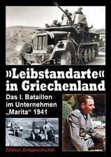 """""""Leibstandarte"""" in Griechenland - Das I. Bataillon im Unternehmen """"Marita"""" 1941"""
