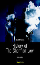 NEW History of the Sherman Law (Law Classic) by Albert H. Walker