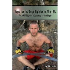Yoga for Cage Fighter in All of Us: MMA Fighter's Journey to Light by Nik Fekete