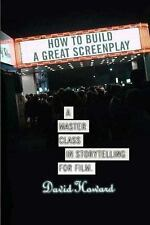How to Build a Great Screenplay: A Master Class in Storytelling for Film by How