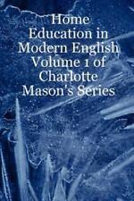 Home Education in Modern English: Volume 1 of Charlotte Mason's Series, , Leslie