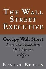 The Wall Street Executive : Occupy Wall Street by Ernest Berlin (2012,...