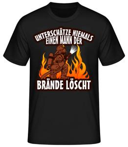 Feuerwehr T-Shirt Unterschätze niemals einen Mann der Brände löscht