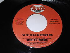 Shirley Brown: I've Got To Go On Without You / It Ain't No Fun 45 - Soul