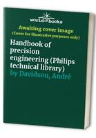 Handbook of precision engineering (Philips technical libra... by Davidson, Andr�
