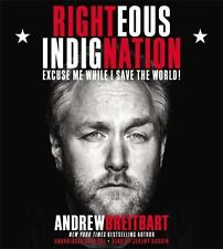 Righteous Indignation: Excuse Me While I Save the World by Breitbart, Andrew