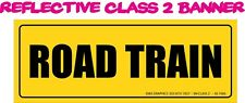 ROAD TRAIN  REFLECTIVE CLASS 2 Banner 1250x450mm Truck Safety Sign COMPLIANCE