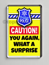 New, Quality Fridge Magnet, FRIDGE POLICE - YOU AGAIN, WHAT A SURPRISE - Funny
