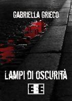 Lampi di oscurità di Grieco Gabriella,  2019,  Eee-edizioni Esordienti