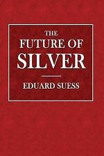 The Future of Silver by Eduard Suess (2017, Paperback)