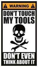 Fridge Magnet: WARNING - DON'T TOUCH MY TOOLS (Don't Even Think About It)