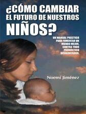 ¿Cómo Cambiar el Futuro de Nuestros Niños? : Un Manual Práctico para Fomentar...