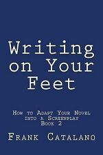 Writing on Your Feet (HOW TO ADAPT YOUR NOVEL INTO A SCREENPLAY  Book 2) (Volume