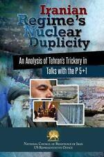Iranian Regime's Nuclear Duplicity : An Analysis of Tehran's Trickery in Talk...
