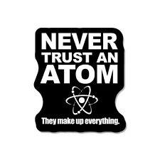 Never Trust An Atom Science Funny car bumper sticker decal