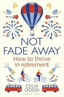 Not Fade Away How to Thrive in Retirement by Celia Dodd 9781472951335