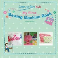 My First Sewing Machine Book Learn To Sew Kids