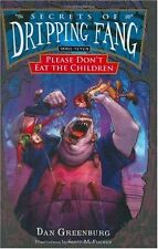Secrets of Dripping Fang, Book Seven: Please Dont Eat the Children by Dan Green