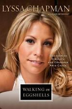 Walking on Eggshells : Discovering Strength and Courage amid Chaos by Lyssa...