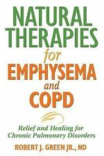 Natural Therapies for Emphysema and COPD : Relief and Healing for Chronic...