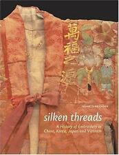 Silken Threads: A History of Embroidery in China, Korea, Japan, and-ExLibrary