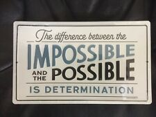"""""""The Difference between the Impossible & Possible Is Determination """" Tin Sign"""