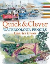 Quick and Clever Watercolour Pencils by Charles Evans (2006, Paperback, Revised)