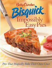 Betty Crocker Bisquick Impossibly Easy Pies: Pies that Magically Bake Their Own