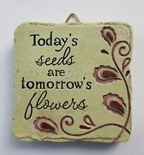 b Today's seeds r tomorrows flowers Mini Plaque fairy garden stepping stone Ganz