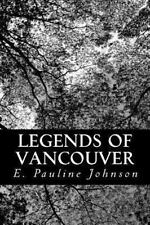 Legends of Vancouver by E. Pauline Johnson (2013, Paperback)